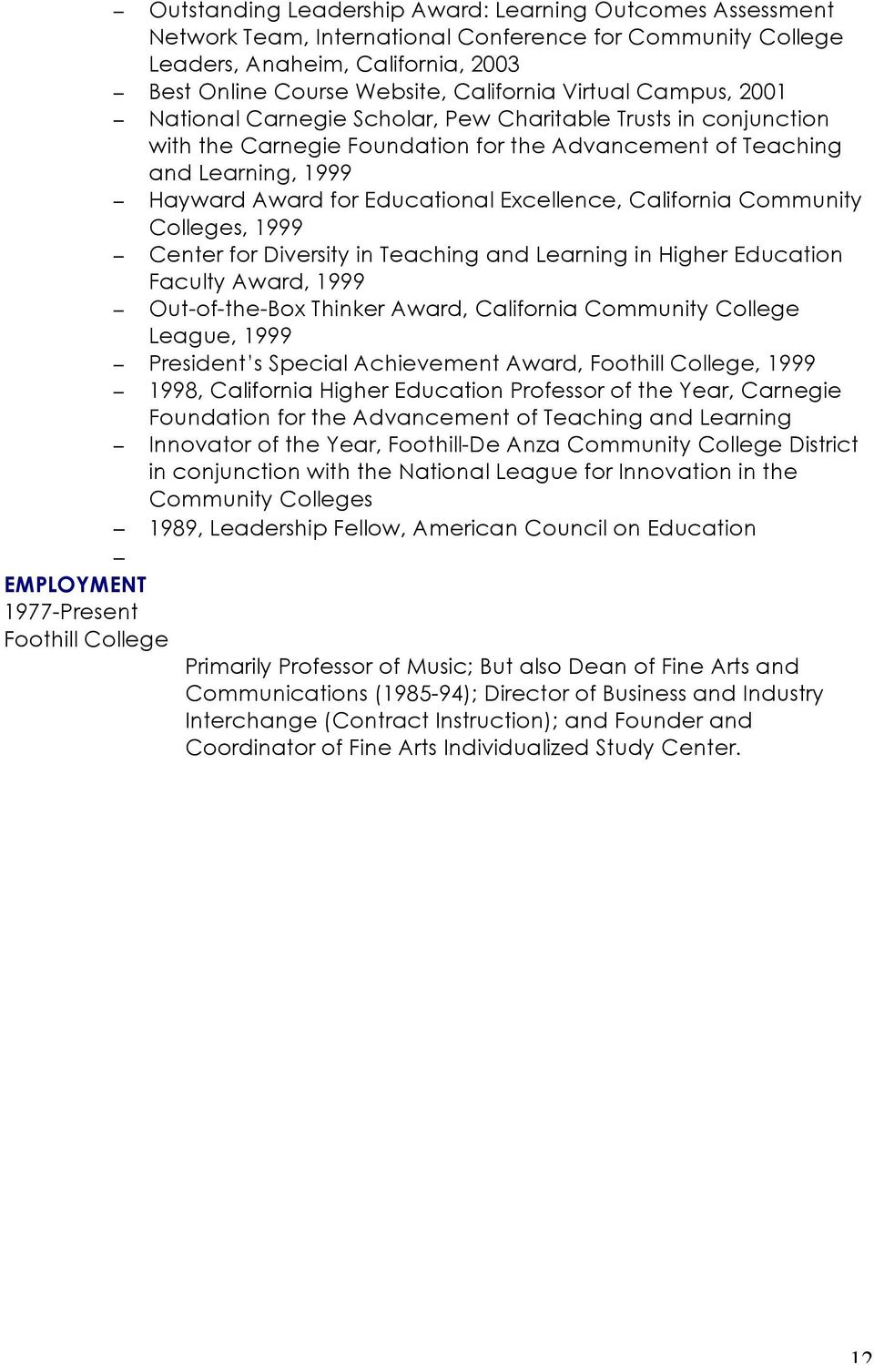 Excellence, California Community Colleges, 1999 Center for Diversity in Teaching and Learning in Higher Education Faculty Award, 1999 Out-of-the-Box Thinker Award, California Community College