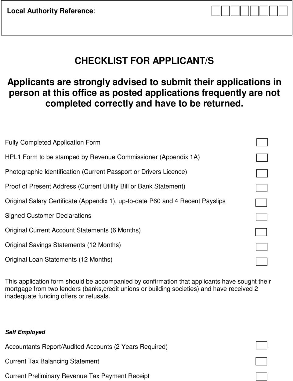 Fully Completed Application Form HPL1 Form to be stamped by Revenue Commissioner (Appendix 1A) Photographic Identification (Current Passport or Drivers Licence) Proof of Present Address (Current