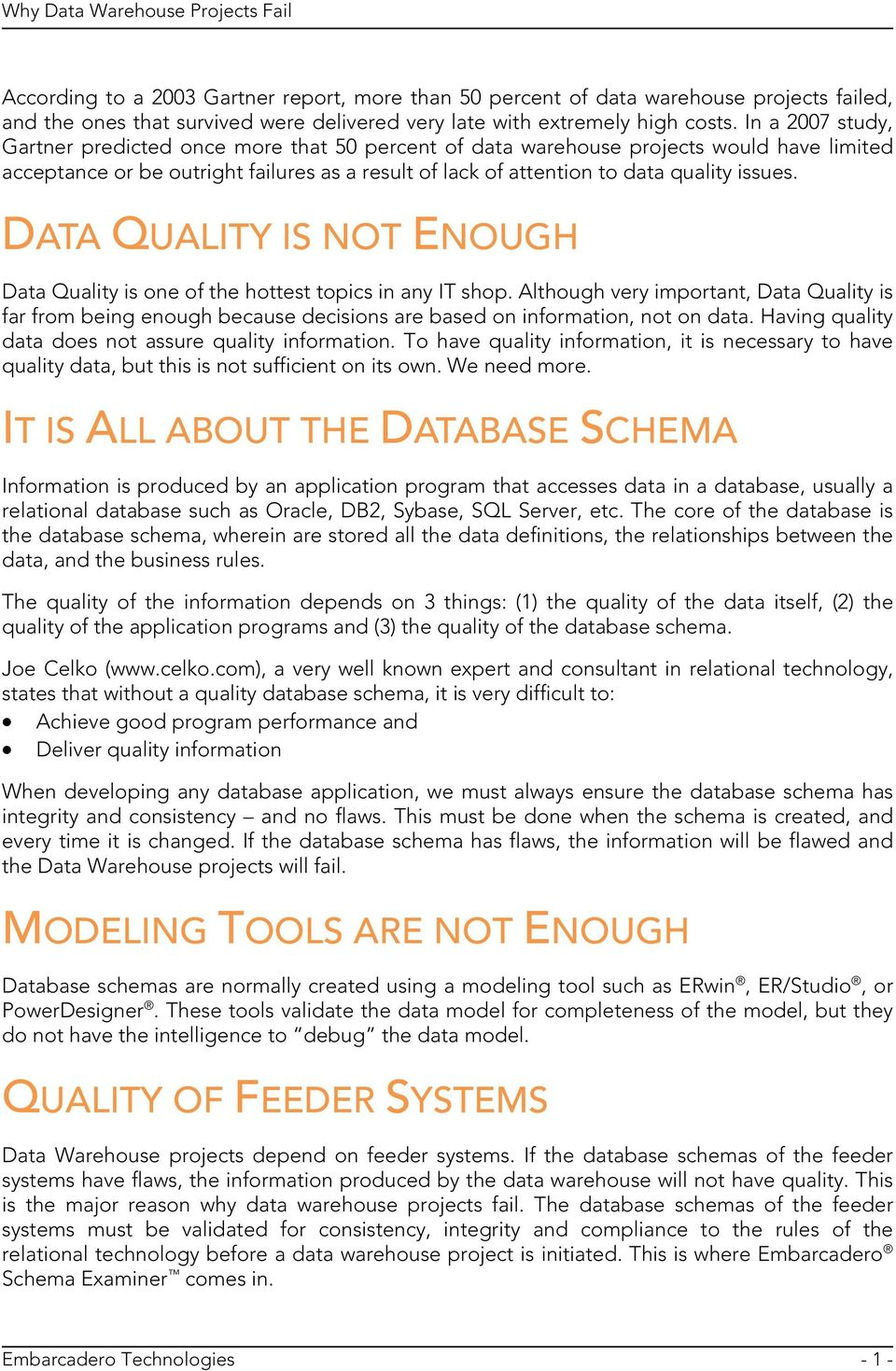 DATA QUALITY IS NOT ENOUGH Data Quality is one of the hottest topics in any IT shop.