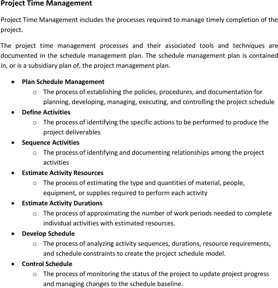 The schedule management plan is contained in, or is a subsidiary plan of, the project management plan.