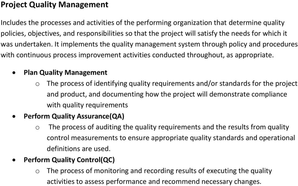 Plan Quality Management o The process of identifying quality requirements and/or standards for the project and product, and documenting how the project will demonstrate compliance with quality
