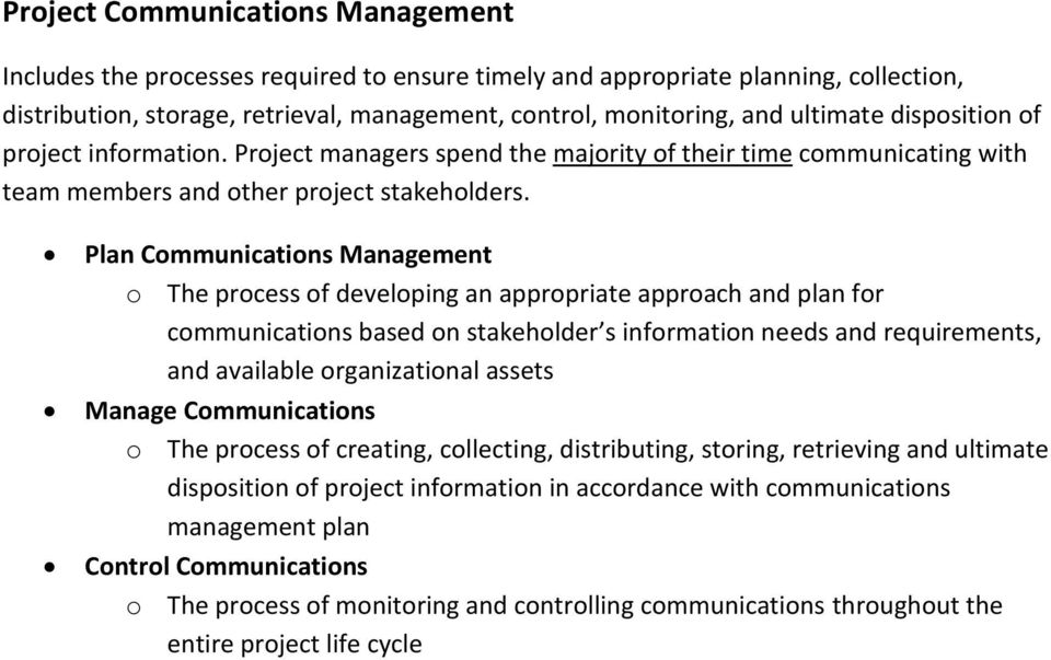 Plan Communications Management o The process of developing an appropriate approach and plan for communications based on stakeholder s information needs and requirements, and available organizational