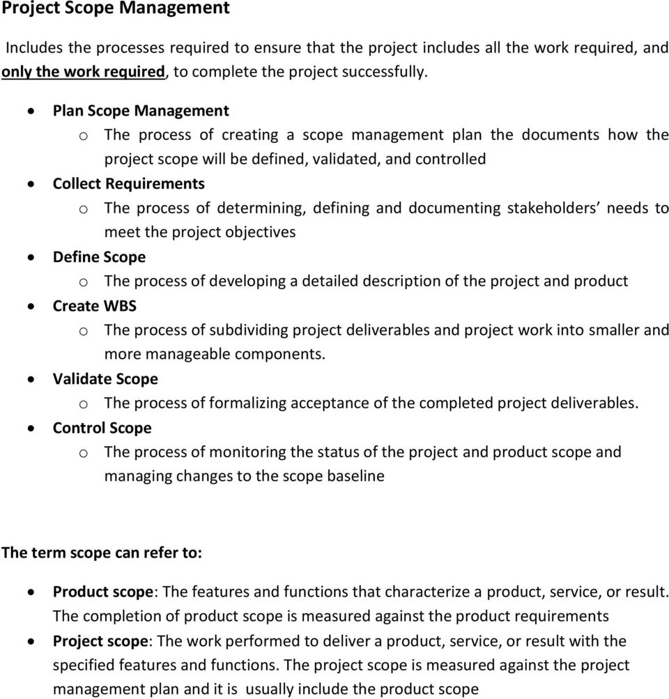 determining, defining and documenting stakeholders needs to meet the project objectives Define Scope o The process of developing a detailed description of the project and product Create WBS o The