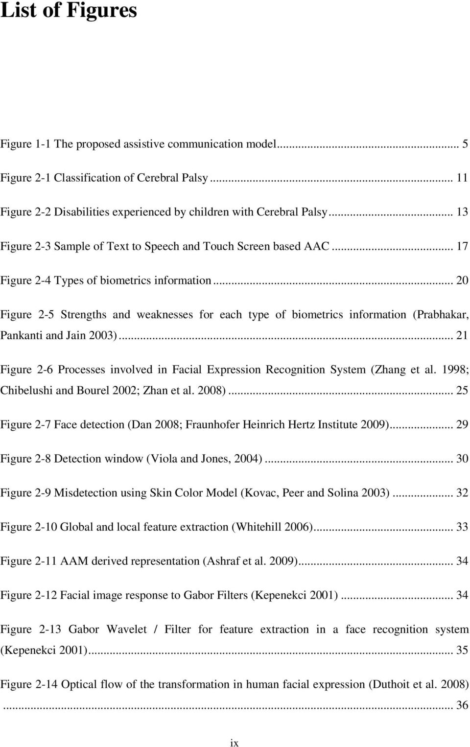 .. 20 Figure 2-5 Strengths and weaknesses for each type of biometrics information (Prabhakar, Pankanti and Jain 2003).