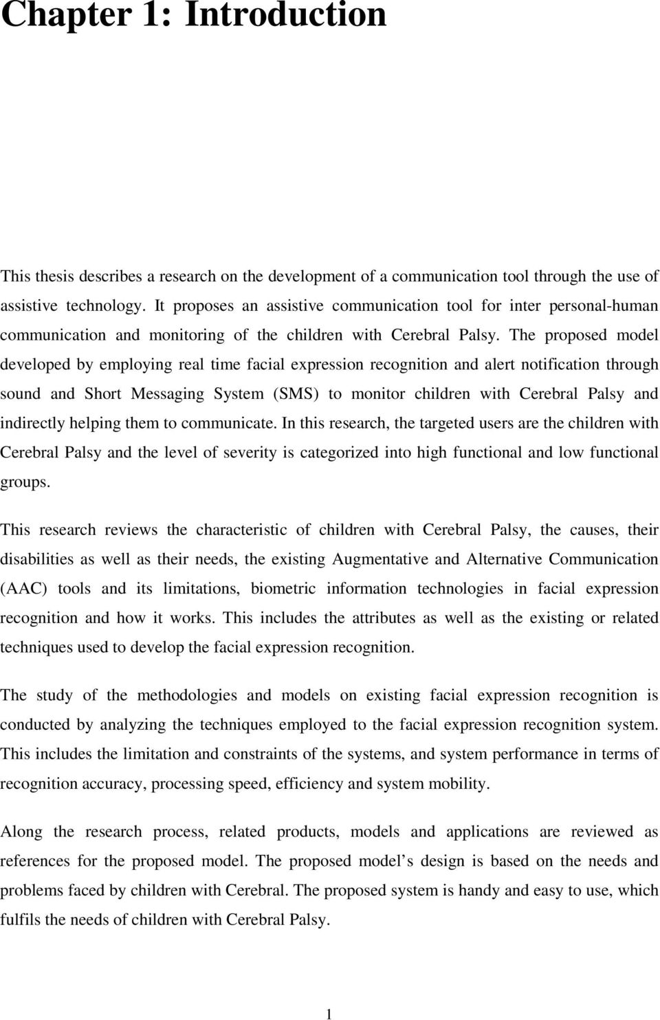 The proposed model developed by employing real time facial expression recognition and alert notification through sound and Short Messaging System (SMS) to monitor children with Cerebral Palsy and