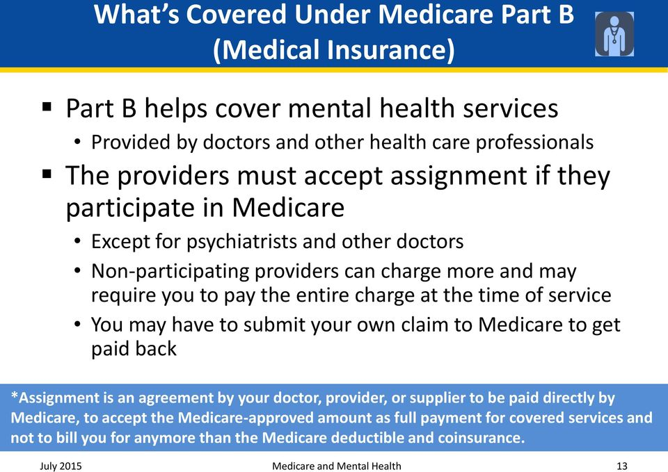 time of service You may have to submit your own claim to Medicare to get paid back *Assignment is an agreement by your doctor, provider, or supplier to be paid directly by Medicare, to