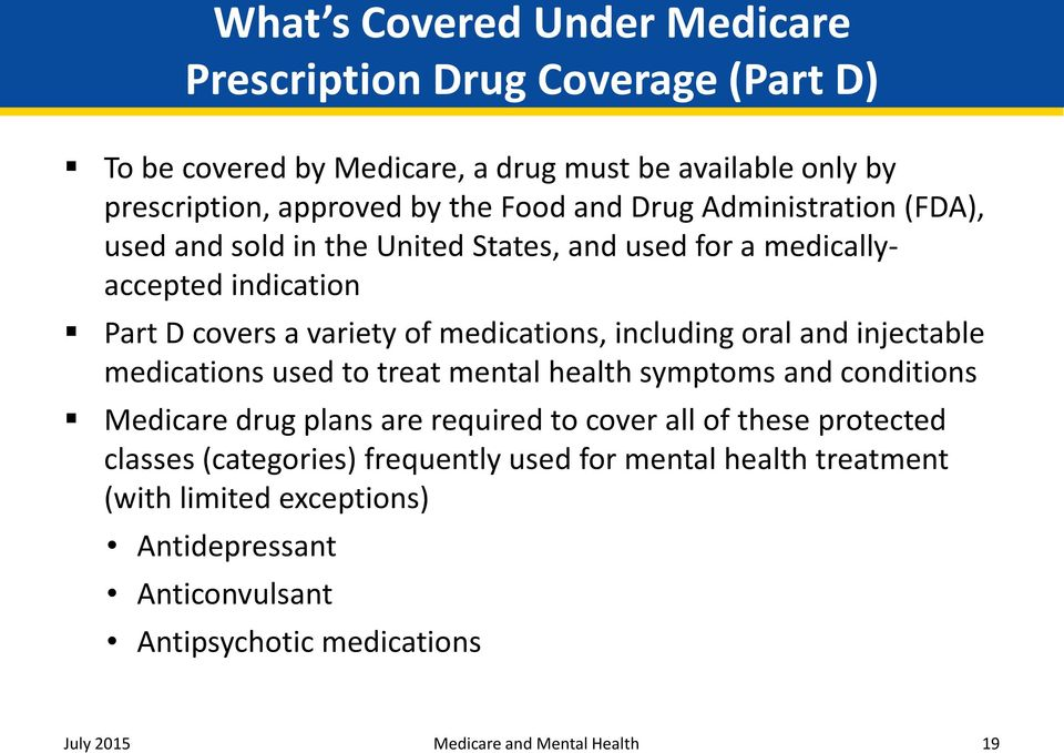 and injectable medications used to treat mental health symptoms and conditions Medicare drug plans are required to cover all of these protected classes (categories)
