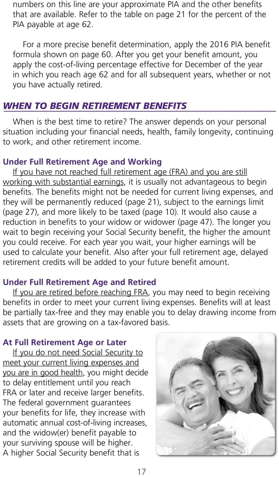 After you get your benefit amount, you apply the cost-of-living percentage effective for December of the year in which you reach age 62 and for all subsequent years, whether or not you have actually