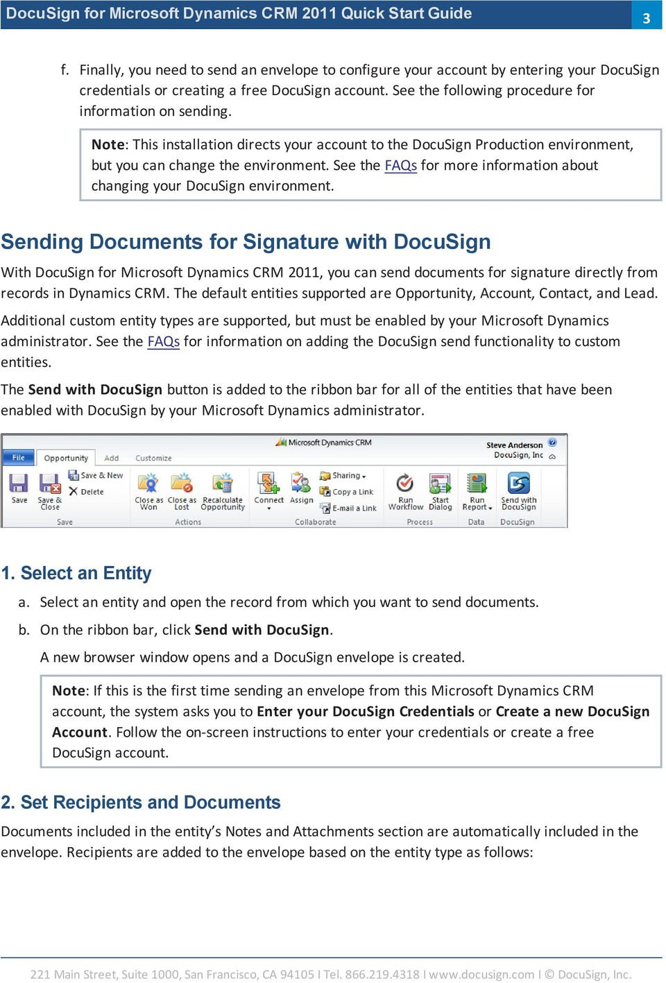 Sending Documents for Signature with DocuSign With DocuSign for Microsoft Dynamics CRM 2011, you can send documents for signature directly from records in Dynamics CRM.