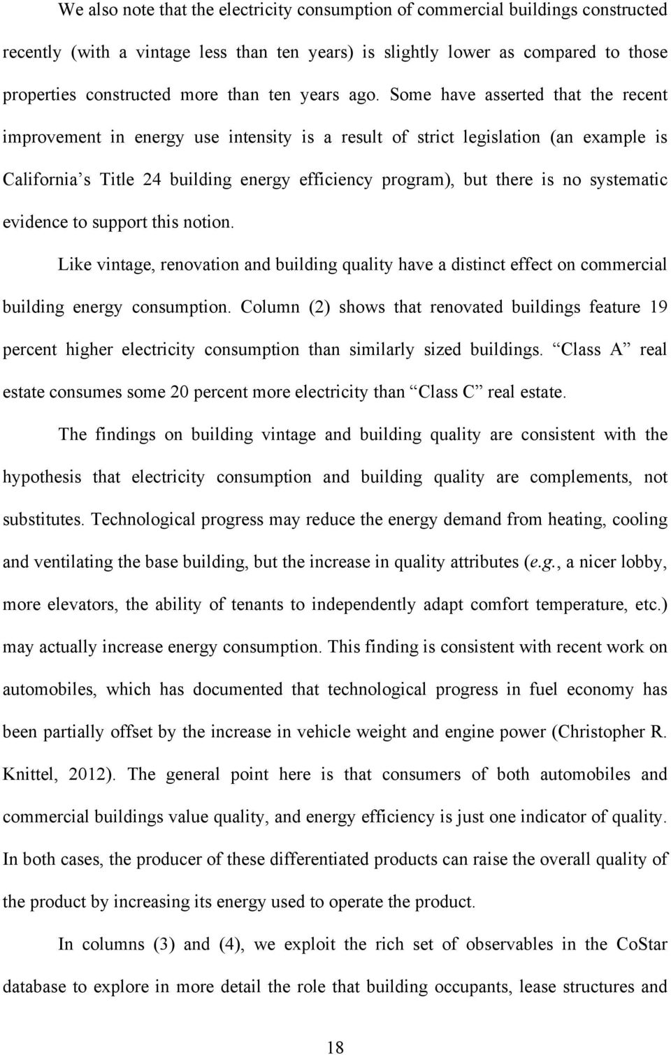 Some have asserted that the recent improvement in energy use intensity is a result of strict legislation (an example is California s Title 24 building energy efficiency program), but there is no