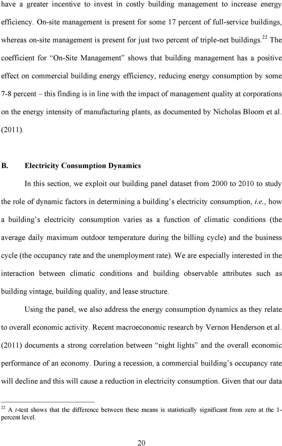 22 The coefficient for On-Site Management shows that building management has a positive effect on commercial building energy efficiency, reducing energy consumption by some 7-8 percent this finding