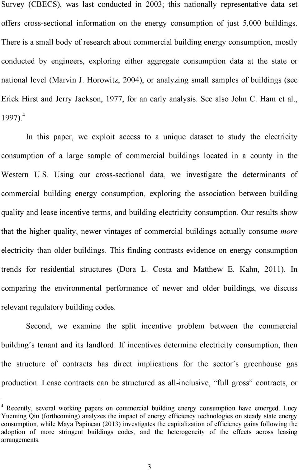 Horowitz, 2004), or analyzing small samples of buildings (see Erick Hirst and Jerry Jackson, 1977, for an early analysis. See also John C. Ham et al., 1997).