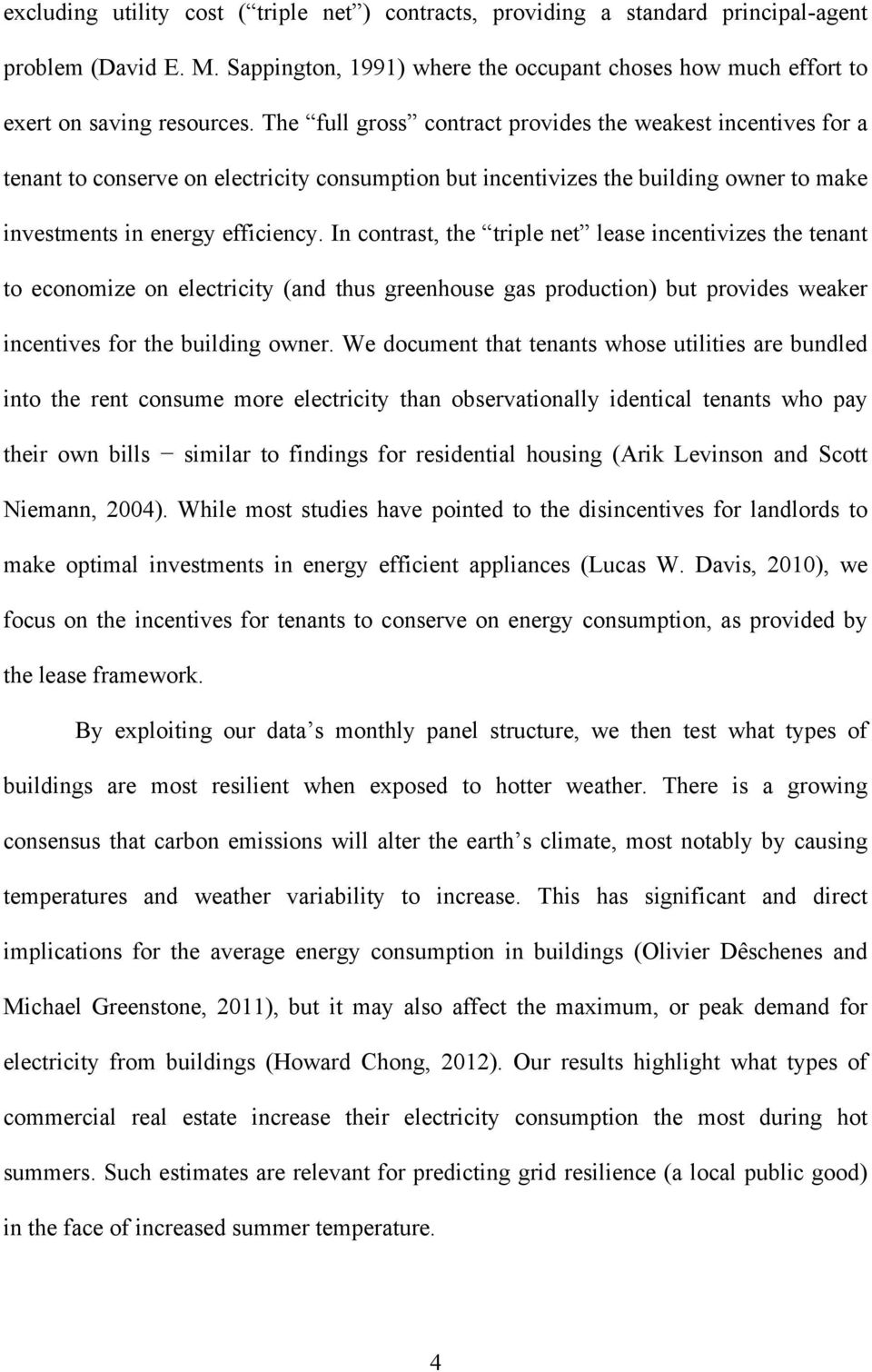 In contrast, the triple net lease incentivizes the tenant to economize on electricity (and thus greenhouse gas production) but provides weaker incentives for the building owner.