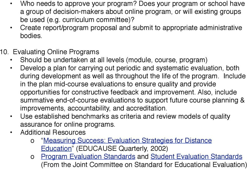 Evaluating Online Programs Should be undertaken at all levels (module, course, program) Develop a plan for carrying out periodic and systematic evaluation, both during development as well as
