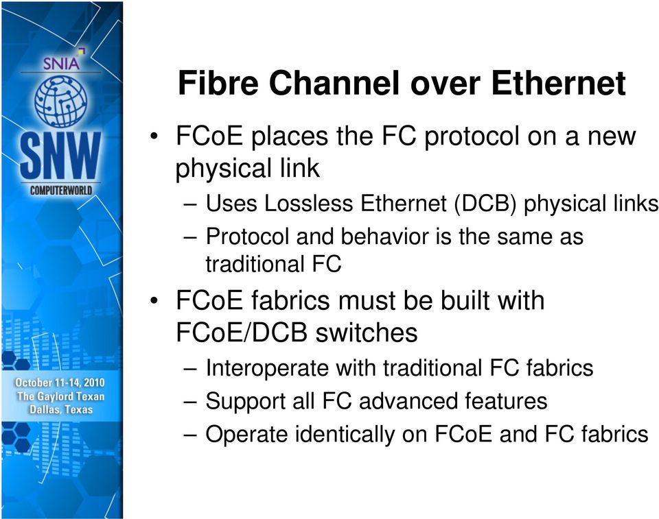traditional FC FCoE fabrics must be built with FCoE/DCB switches Interoperate with