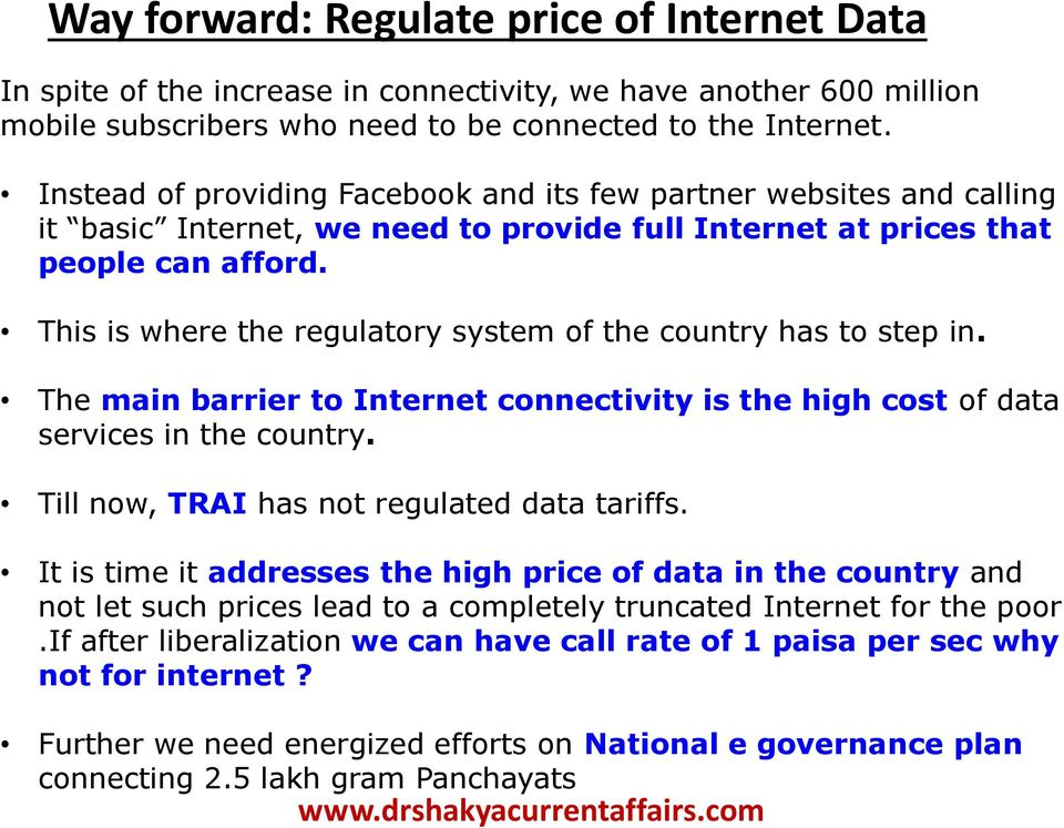 This is where the regulatory system of the country has to step in. The main barrier to Internet connectivity is the high cost of data services in the country.
