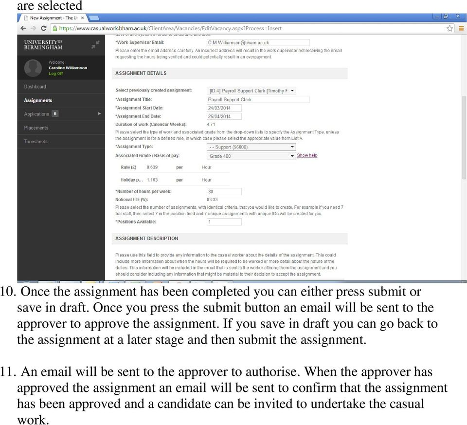 If you save in draft you can go back to the assignment at a later stage and then submit the assignment. 11.