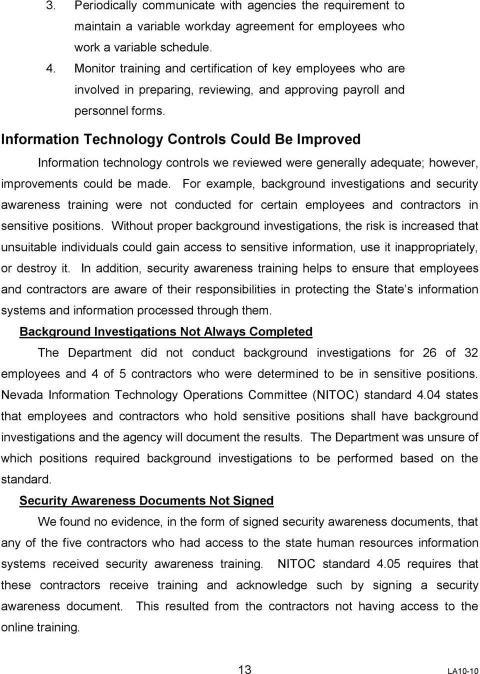 Information Technology Controls Could Be Improved Information technology controls we reviewed were generally adequate; however, improvements could be made.