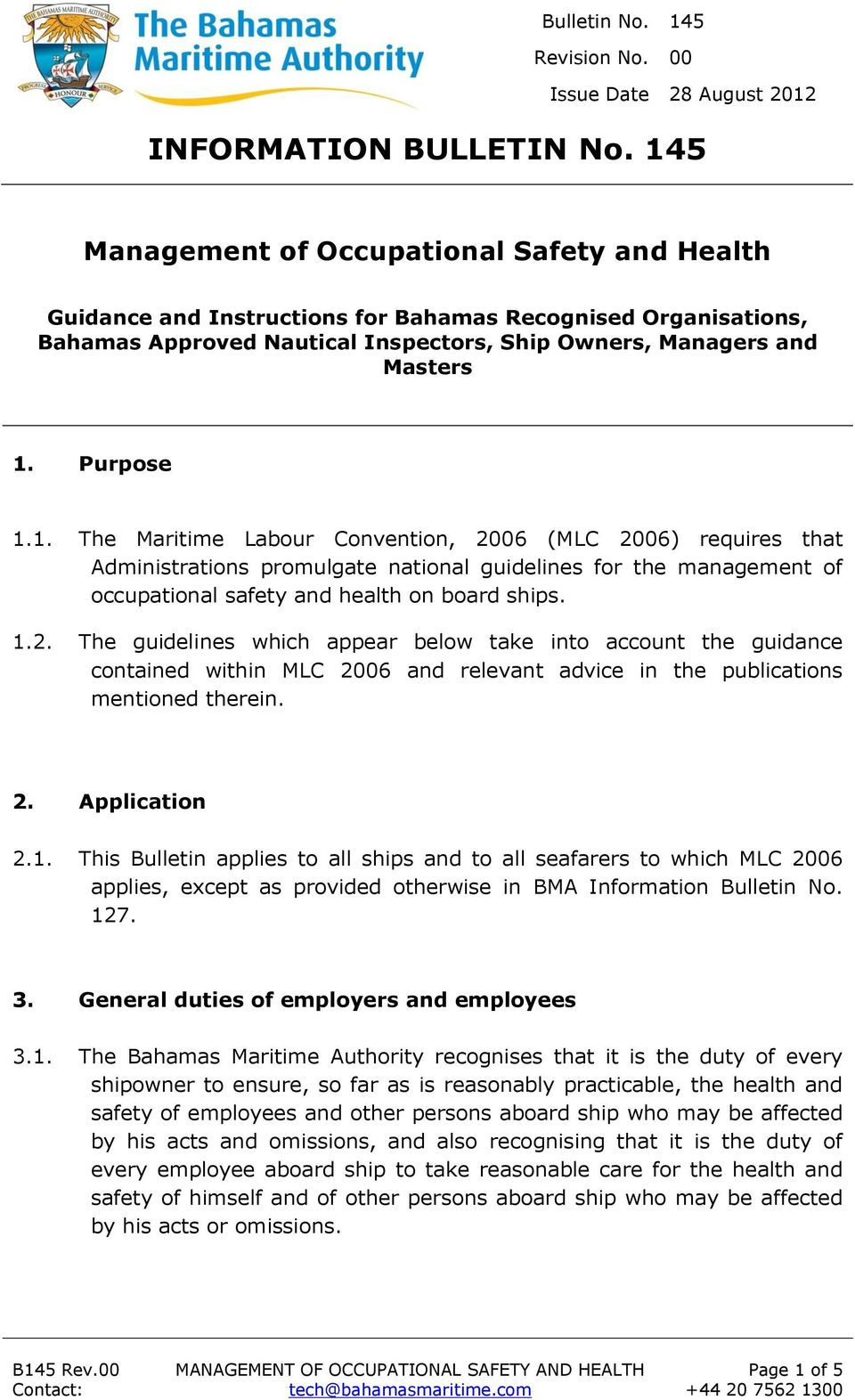1.2. The guidelines which appear below take into account the guidance contained within MLC 2006 and relevant advice in the publications mentioned therein. 2. Application 2.1. This Bulletin applies to all ships and to all seafarers to which MLC 2006 applies, except as provided otherwise in BMA Information Bulletin No.