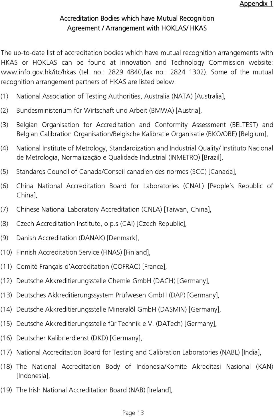 Some of the mutual recognition arrangement partners of HKAS are listed below: (1) National Association of Testing Authorities, Australia (NATA) [Australia], (2) Bundesministerium für Wirtschaft und
