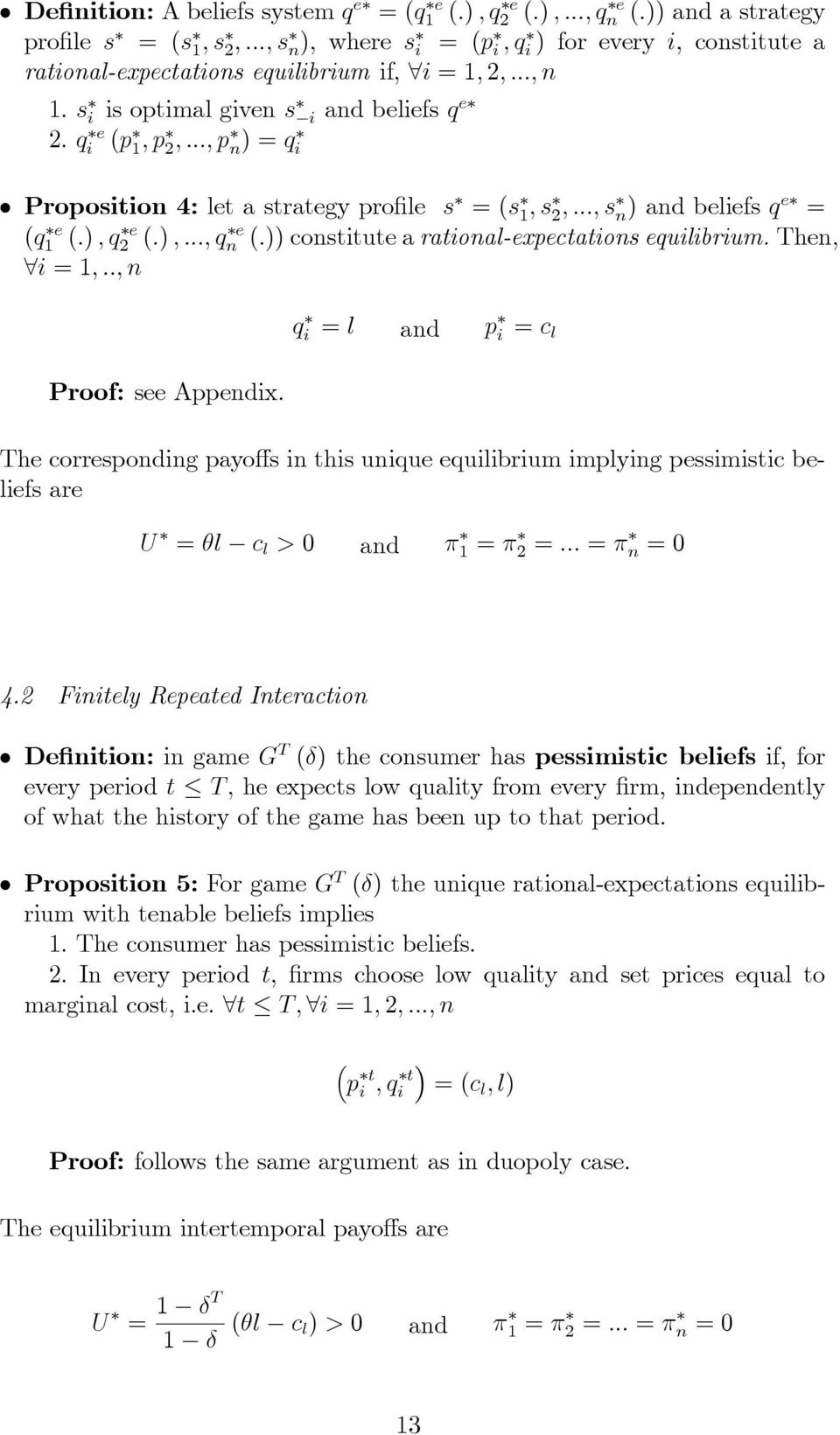 .., p n) = qi Proposition 4: let a strategy profile s = (s 1, s 2,..., s n) and beliefs q e = (q1 e (.), q2 e (.),..., qn e (.)) constitute a rational-expectations equilibrium. Then, i = 1,.