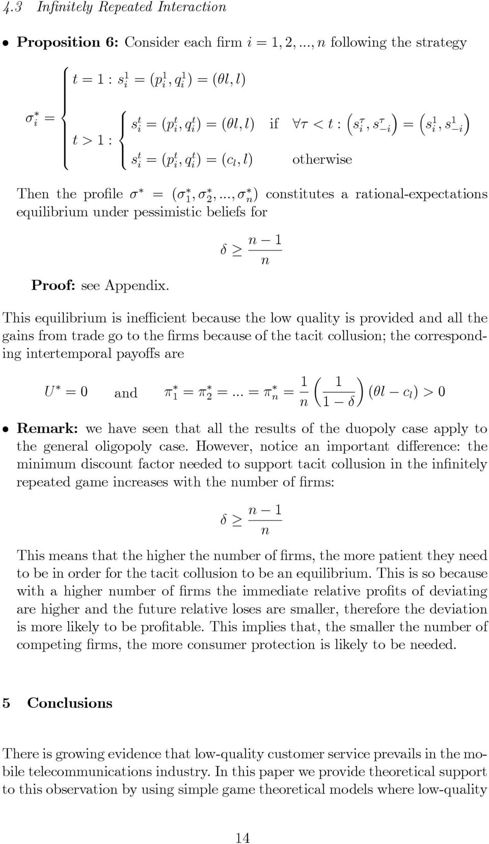 otherwise Then the profile σ = (σ 1, σ 2,..., σ n) constitutes a rational-expectations equilibrium under pessimistic beliefs for Proof: see Appendix.