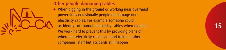 For example someone could accidently cut through electricity cables when digging.