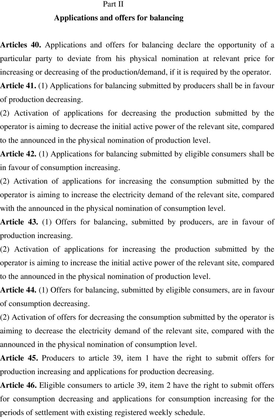 it is required by the operator. Article 41. (1) Applications for balancing submitted by producers shall be in favour of production decreasing.
