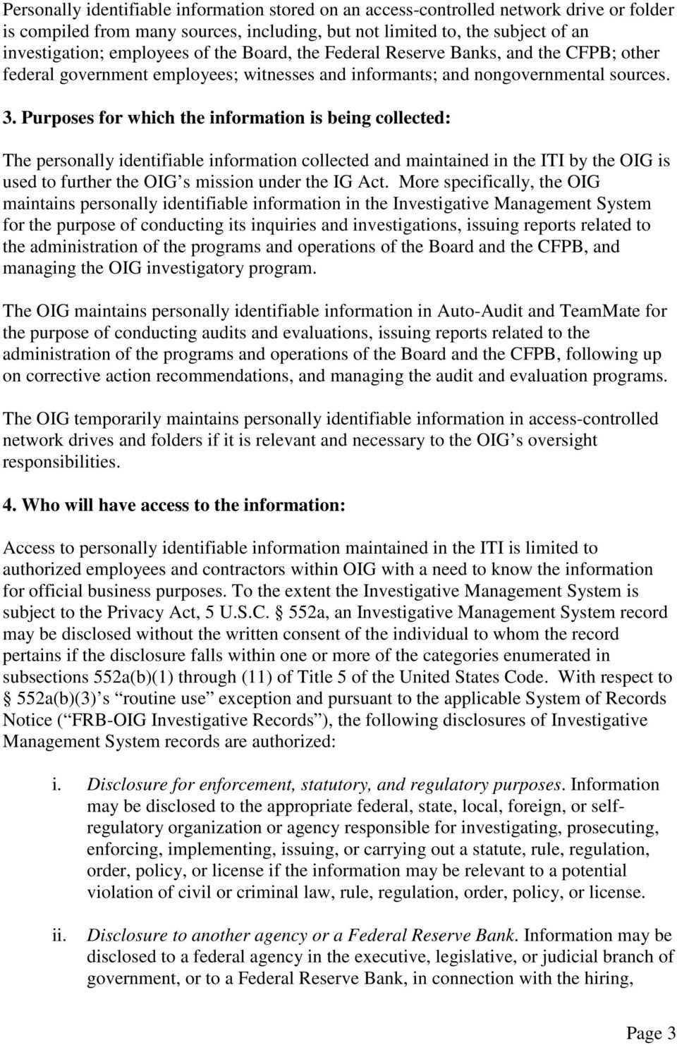 Purposes for which the information is being collected: The personally identifiable information collected and maintained in the ITI by the OIG is used to further the OIG s mission under the IG Act.