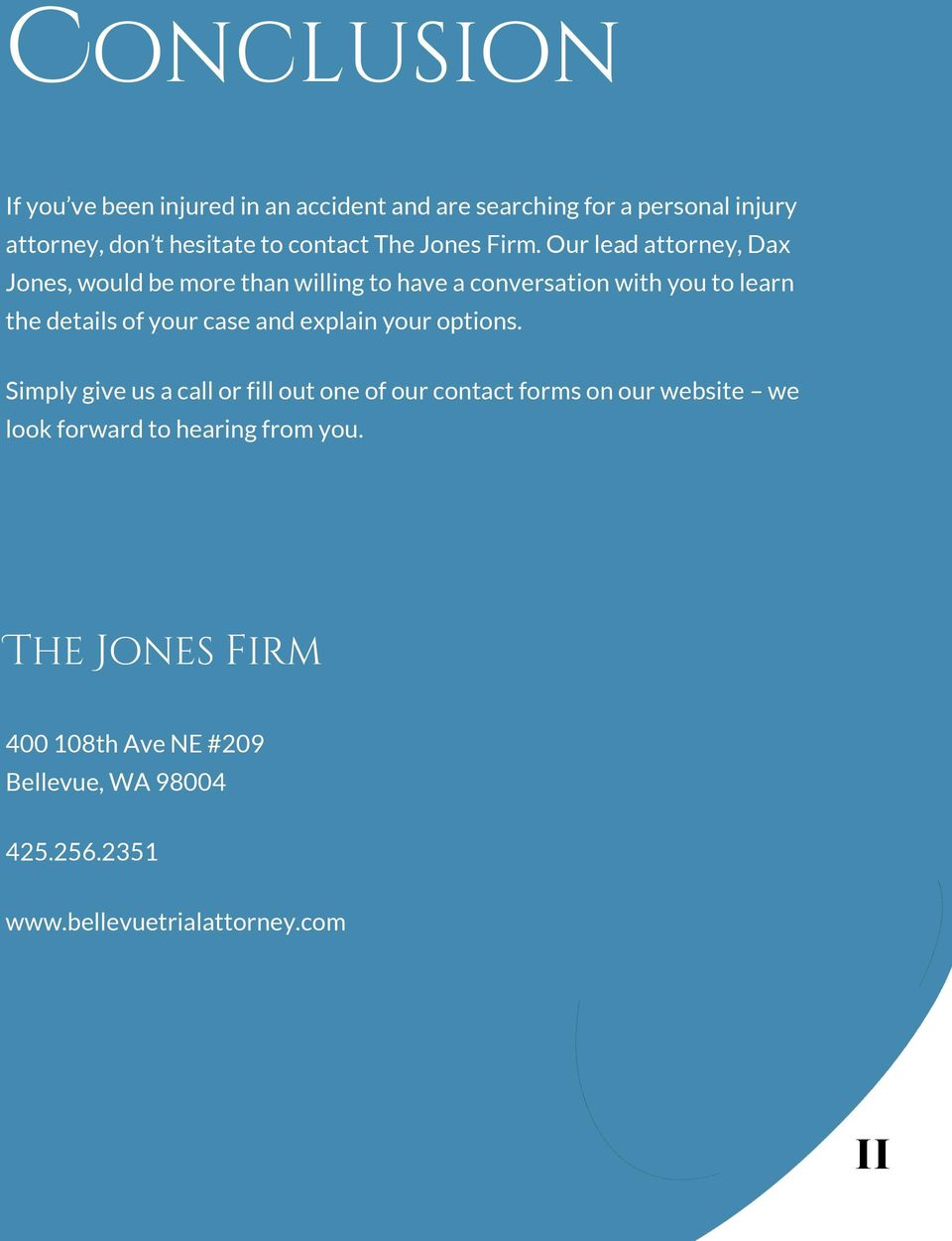 Our lead attorney, Dax Jones, would be more than willing to have a conversation with you to learn the details of your case