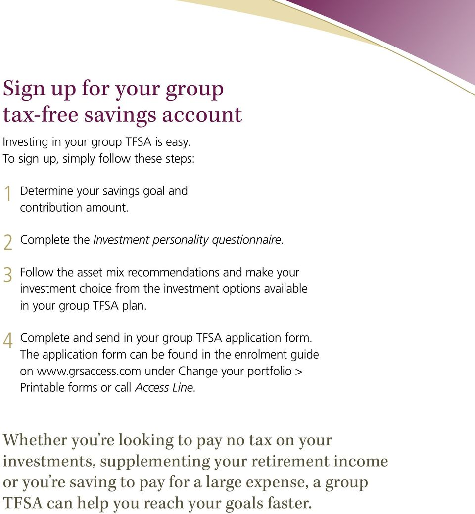 Complete and send in your group TFSA application form. The application form can be found in the enrolment guide on www.grsaccess.