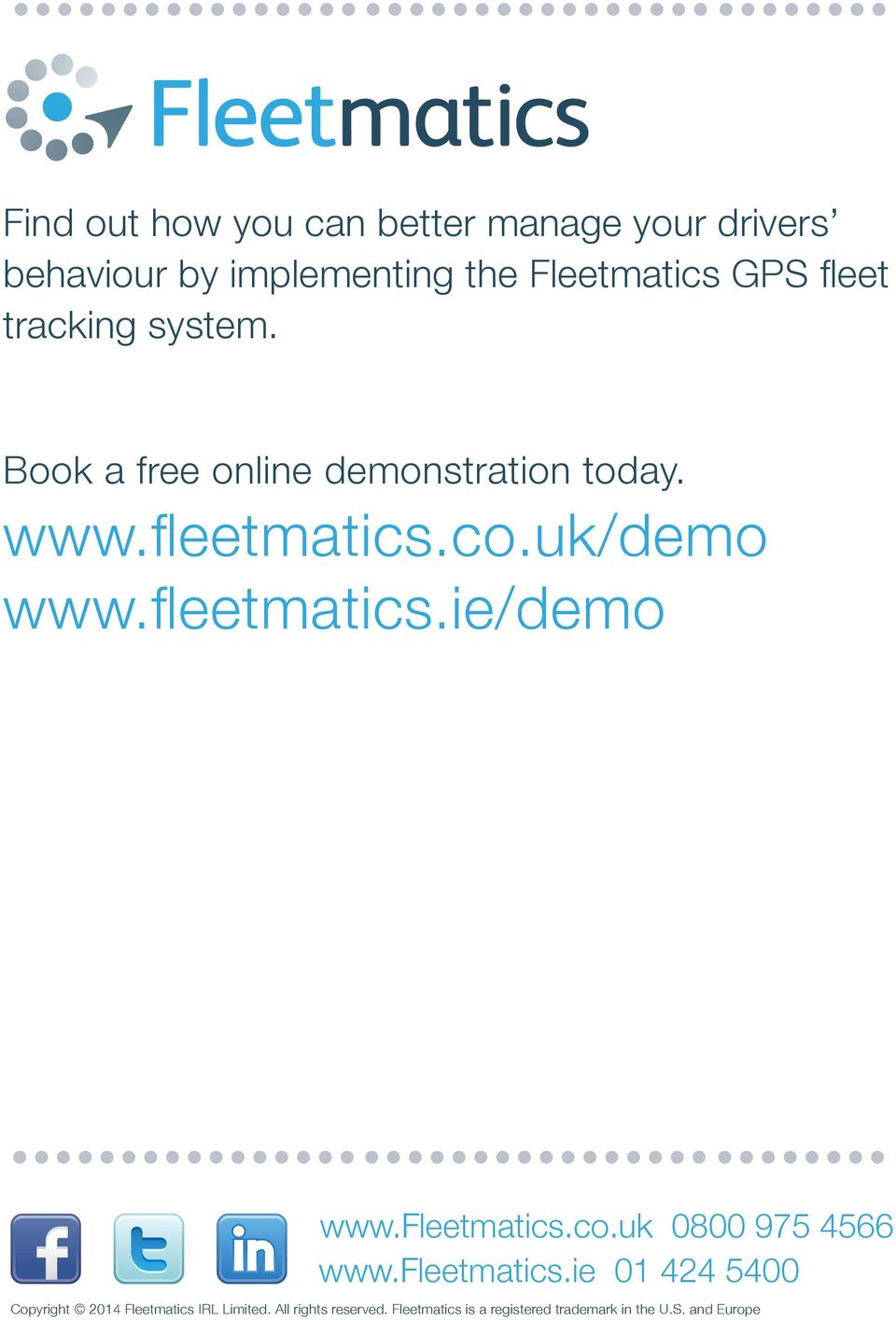 fleetmatics.ie/demo www.fleetmatics.co.uk 0800 975 4566 www.fleetmatics.ie 01 424 5400 Copyright 2014 Fleetmatics IRL Limited.