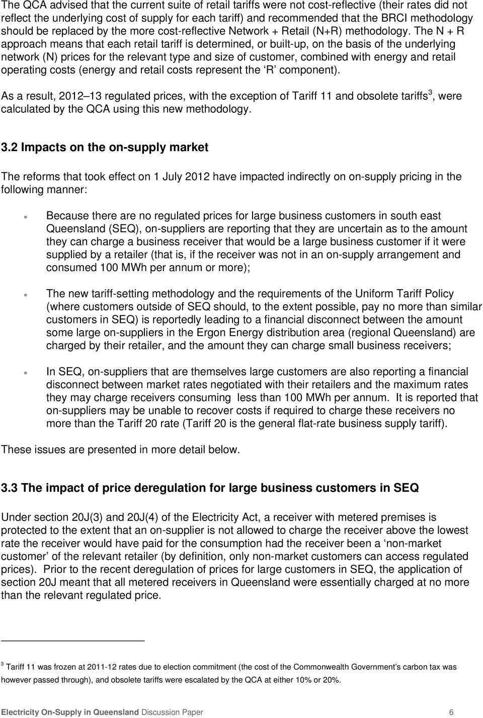 The N + R approach means that each retail tariff is determined, or built-up, on the basis of the underlying network (N) prices for the relevant type and size of customer, combined with energy and