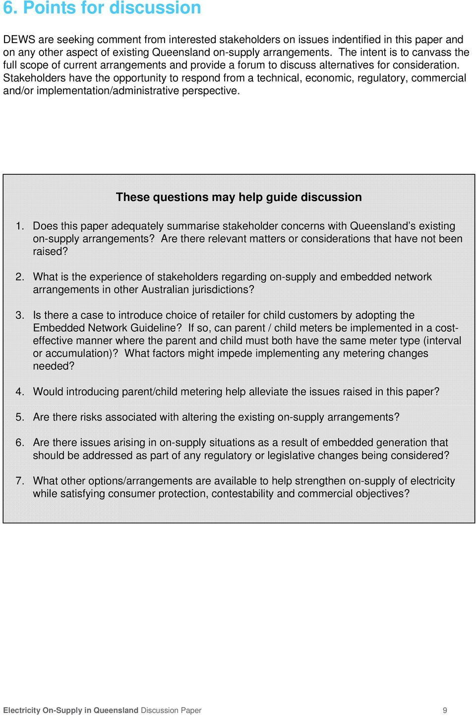 Stakeholders have the opportunity to respond from a technical, economic, regulatory, commercial and/or implementation/administrative perspective. These questions may help guide discussion 1.