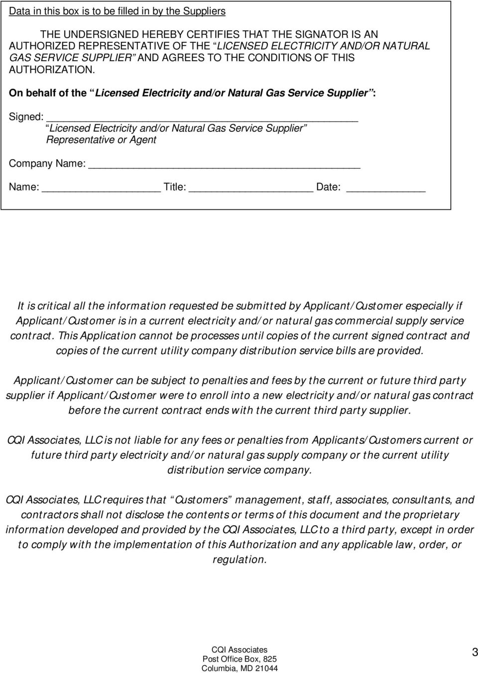 On behalf of the Licensed Electricity and/or Natural Gas Service Supplier : Signed: Licensed Electricity and/or Natural Gas Service Supplier Representative or Agent Company Name: Name: Title: Date:
