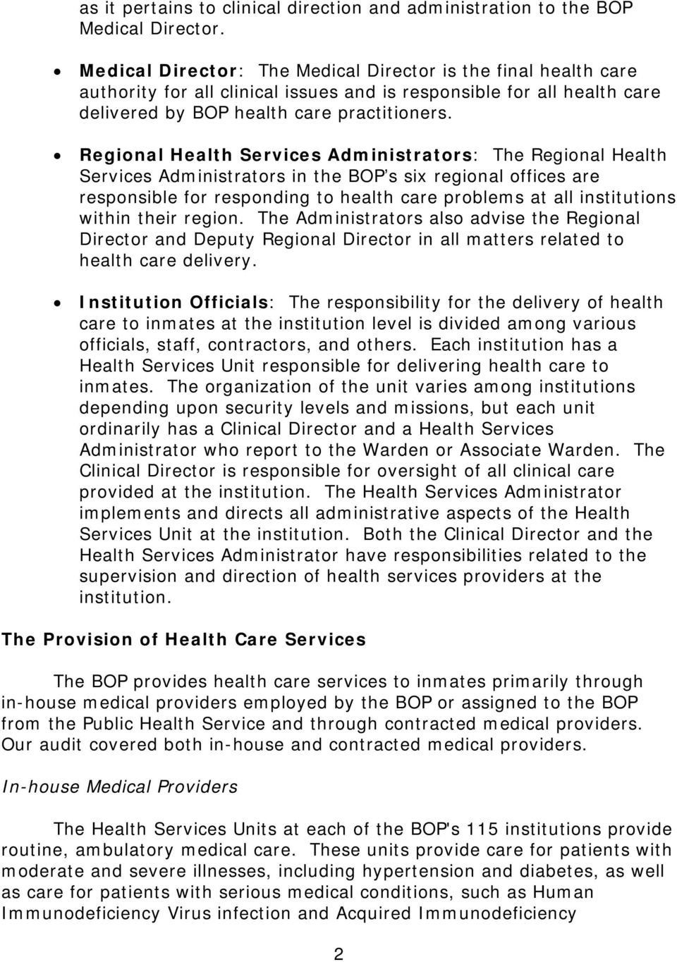 Regional Health Services Administrators: The Regional Health Services Administrators in the BOP s six regional offices are responsible for responding to health care problems at all institutions