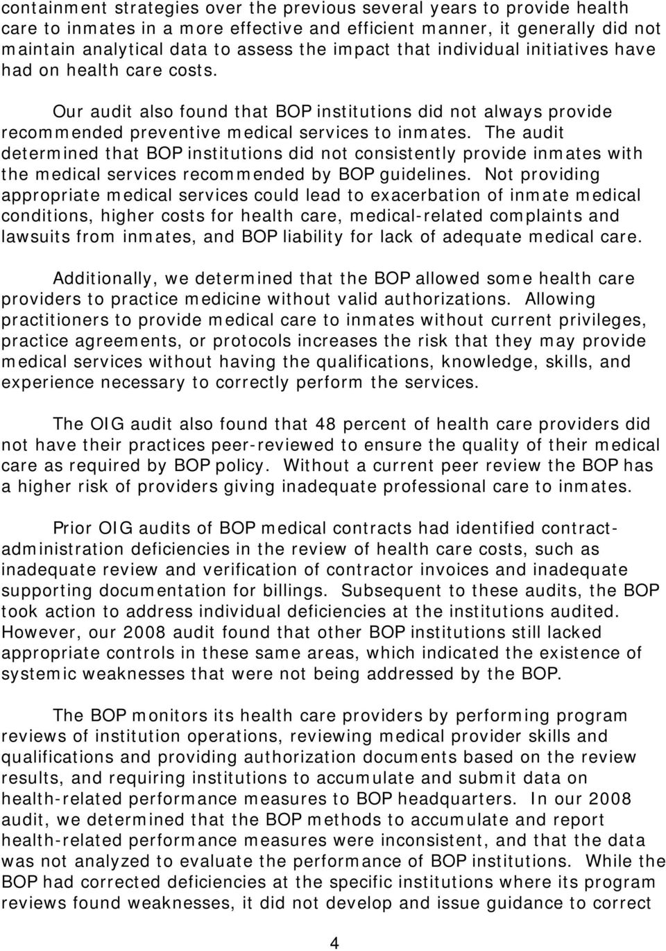 The audit determined that BOP institutions did not consistently provide inmates with the medical services recommended by BOP guidelines.