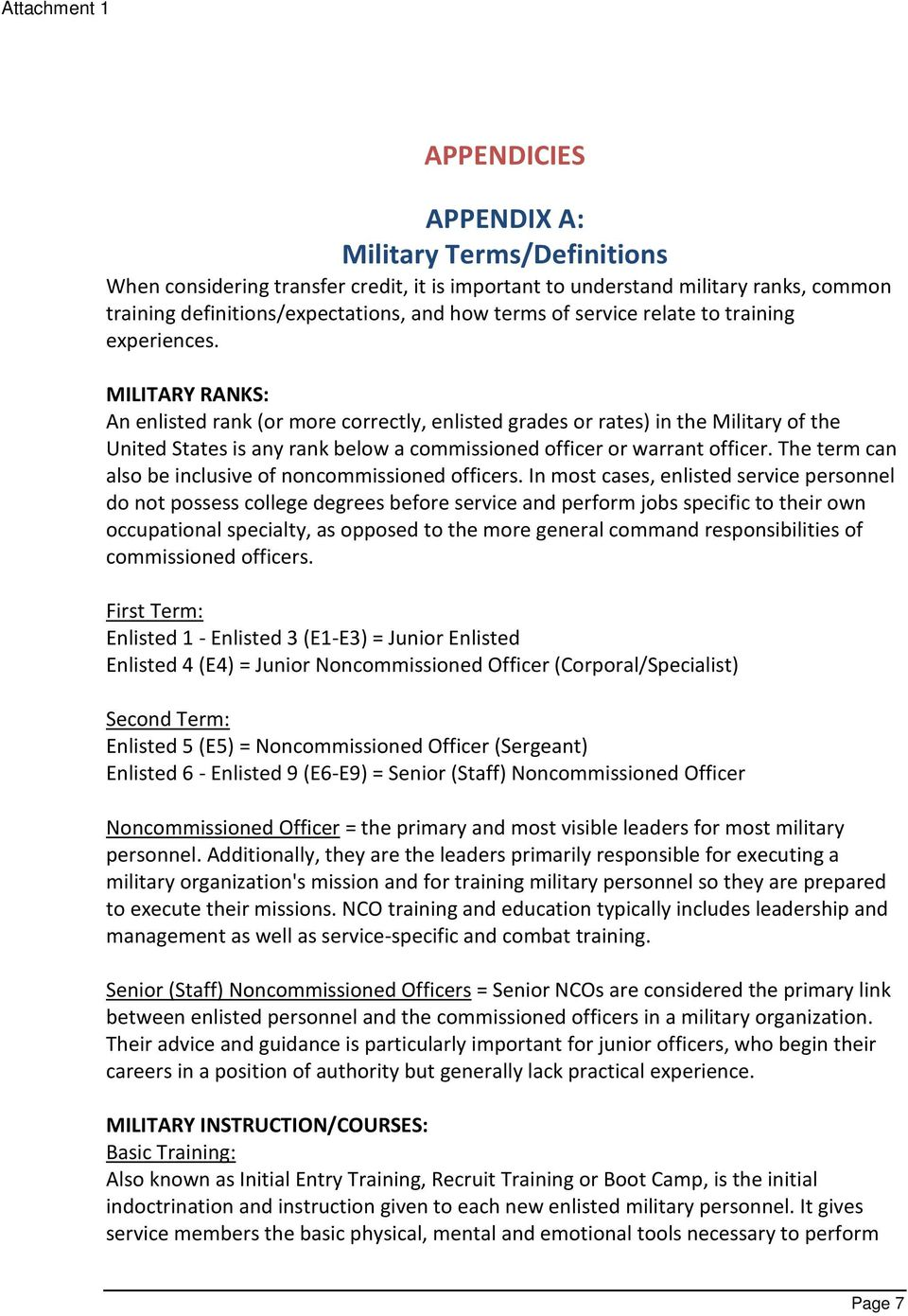 MILITARY RANKS: An enlisted rank (or more correctly, enlisted grades or rates) in the Military of the United States is any rank below a commissioned officer or warrant officer.