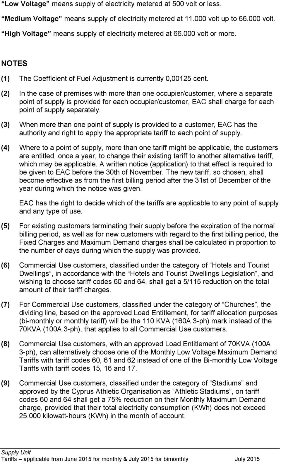 (2) In the case of premises with more than one occupier/customer, where a separate point of supply is provided for each occupier/customer, EAC shall charge for each point of supply separately.