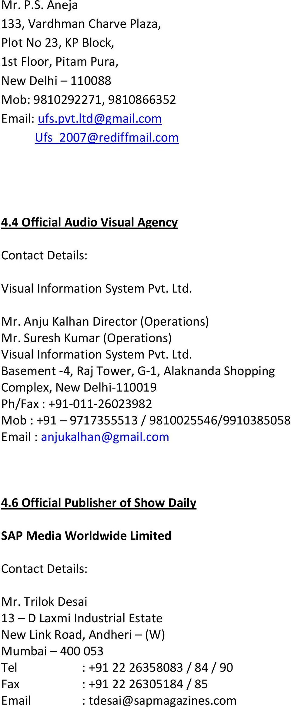 Mr. Anju Kalhan Director (Operations) Mr. Suresh Kumar (Operations) Visual Information System Pvt. Ltd.
