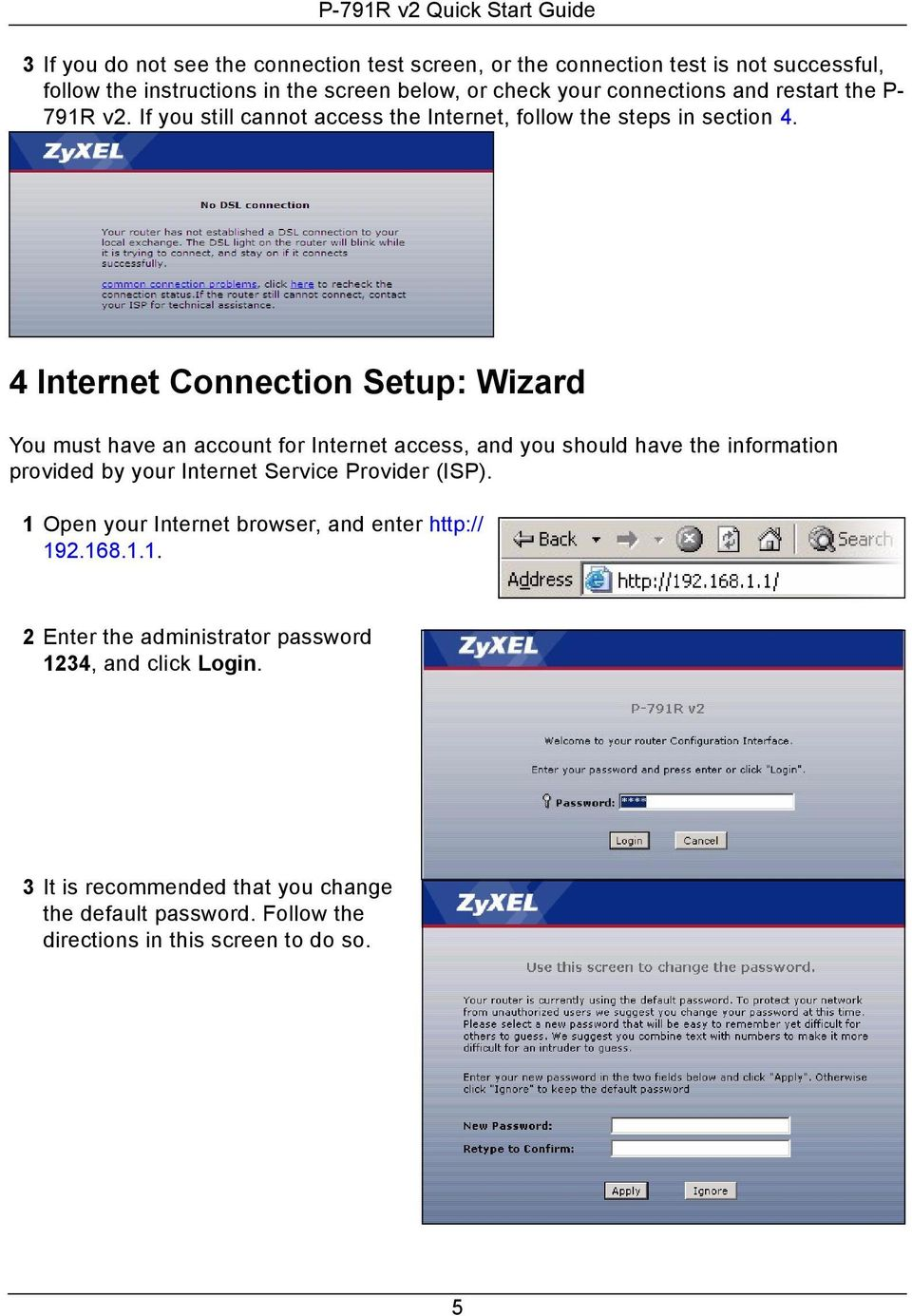 4 Internet Connection Setup: Wizard You must have an account for Internet access, and you should have the information provided by your Internet Service Provider (ISP).