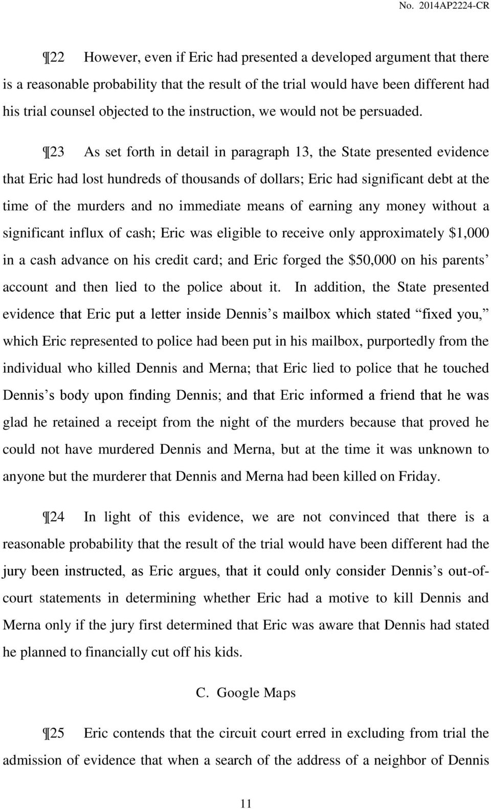 23 As set forth in detail in paragraph 13, the State presented evidence that Eric had lost hundreds of thousands of dollars; Eric had significant debt at the time of the murders and no immediate