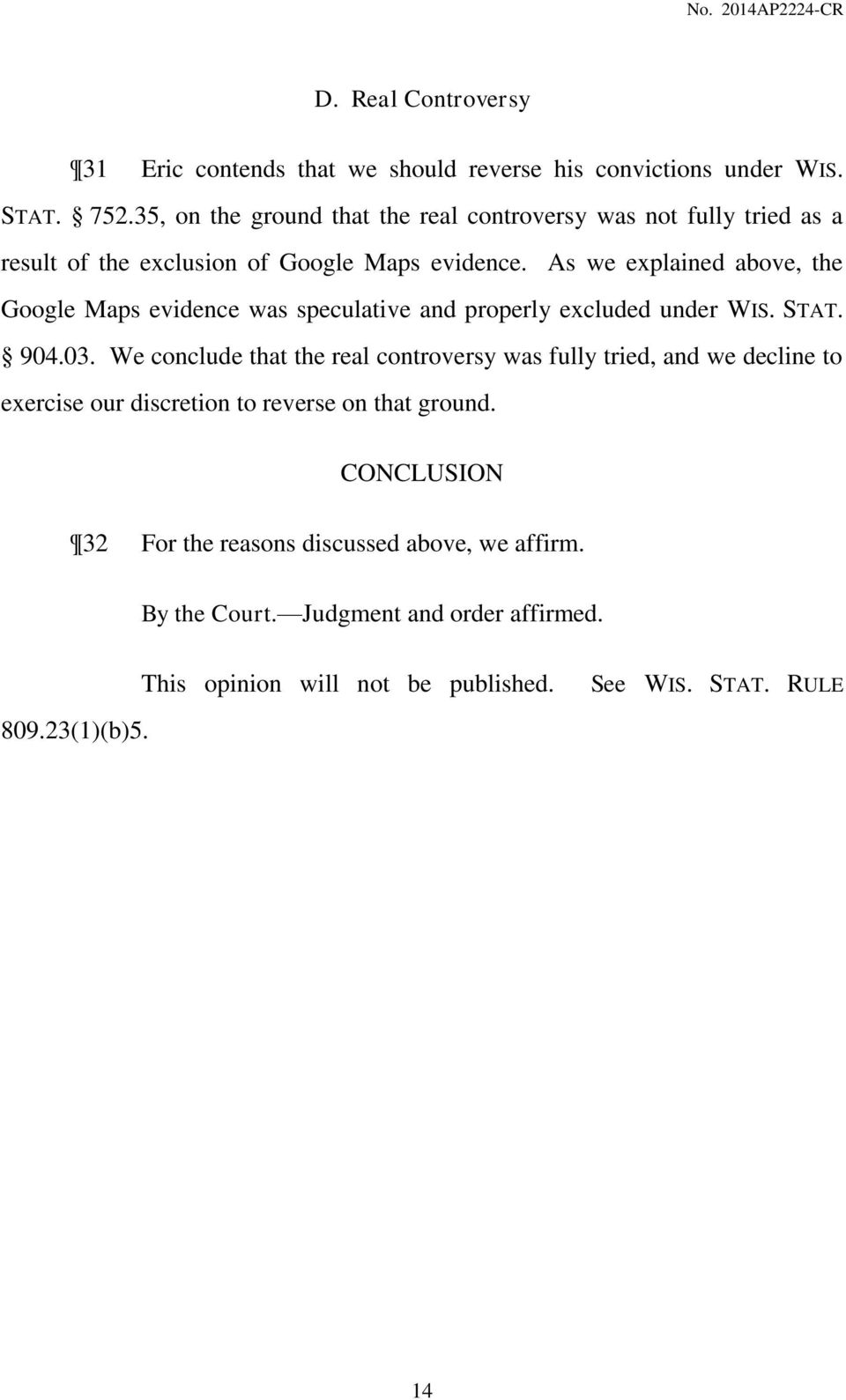 As we explained above, the Google Maps evidence was speculative and properly excluded under WIS. STAT. 904.03.