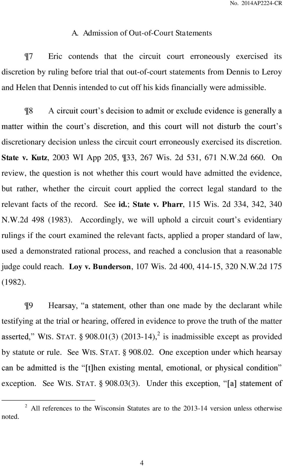 8 A circuit court s decision to admit or exclude evidence is generally a matter within the court s discretion, and this court will not disturb the court s discretionary decision unless the circuit