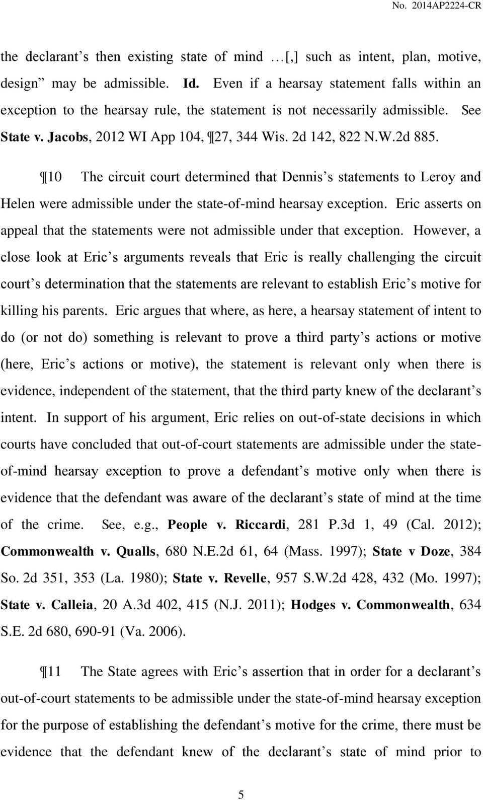 10 The circuit court determined that Dennis s statements to Leroy and Helen were admissible under the state-of-mind hearsay exception.