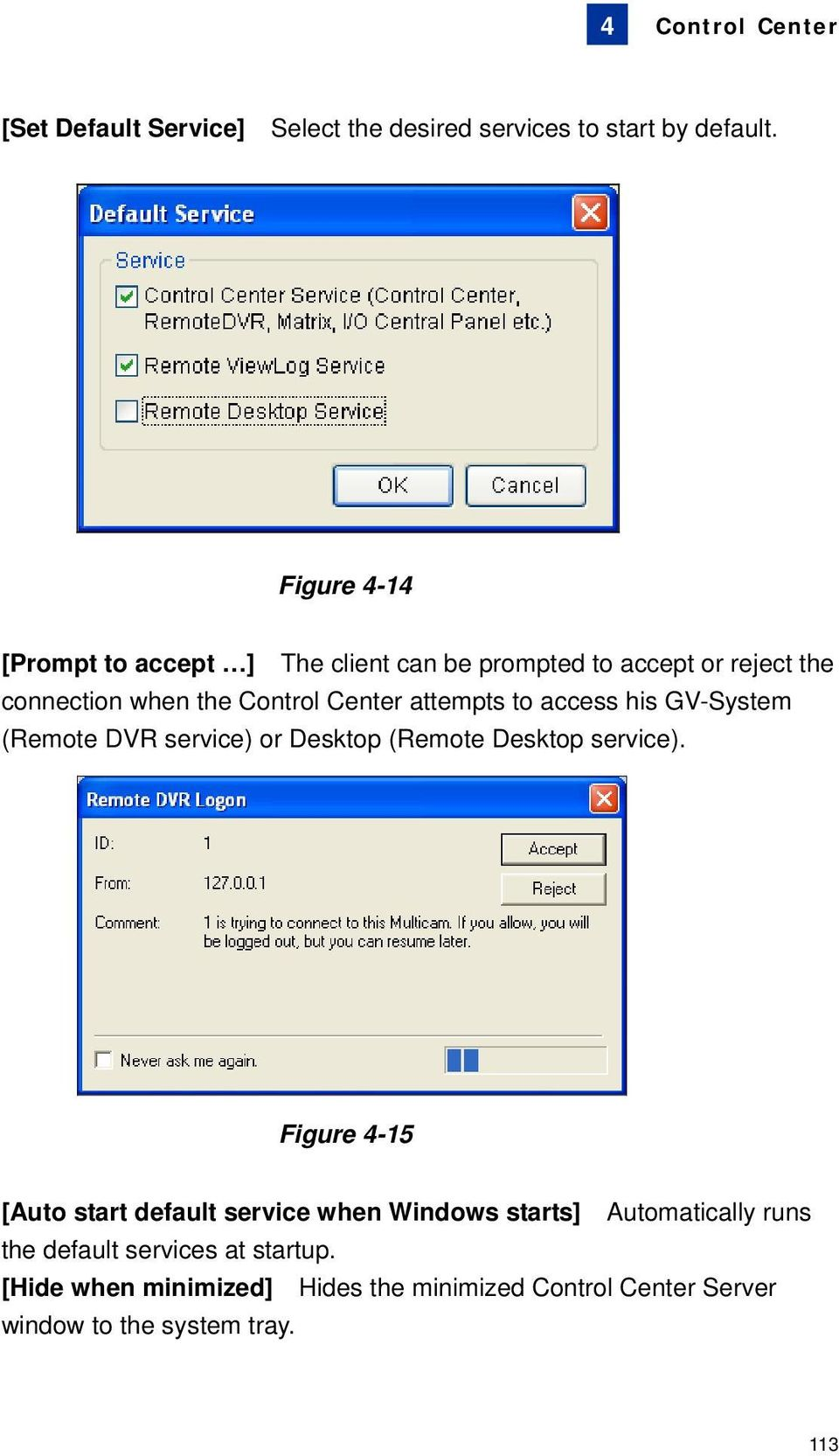 attempts to access his GV-System (Remote DVR service) or Desktop (Remote Desktop service).