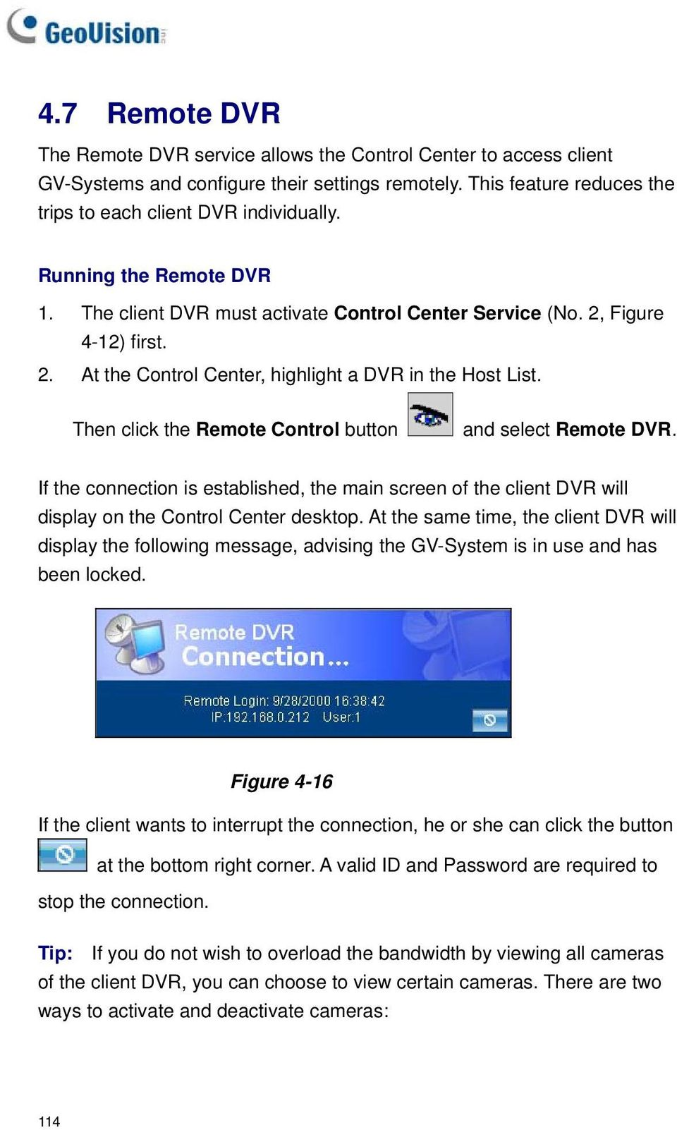 Then click the Remote Control button and select Remote DVR. If the connection is established, the main screen of the client DVR will display on the Control Center desktop.