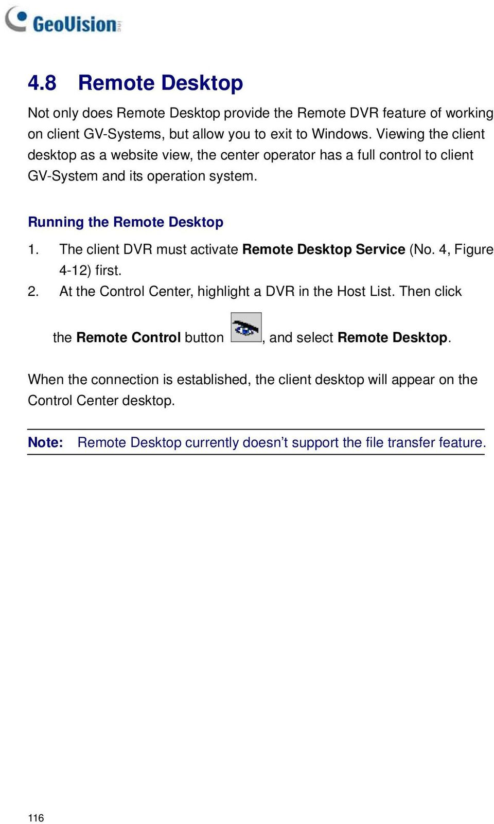 The client DVR must activate Remote Desktop Service (No. 4, Figure 4-12) first. 2. At the Control Center, highlight a DVR in the Host List.