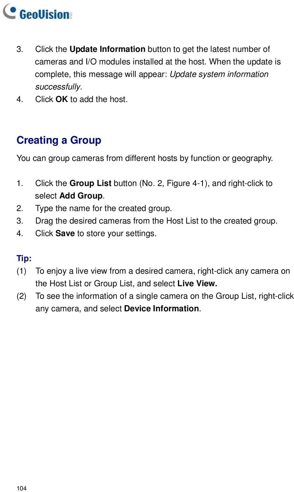 Creating a Group You can group cameras from different hosts by function or geography. 1. Click the Group List button (No. 2, Figure 4-1), and right-click to select Add Group. 2. Type the name for the created group.