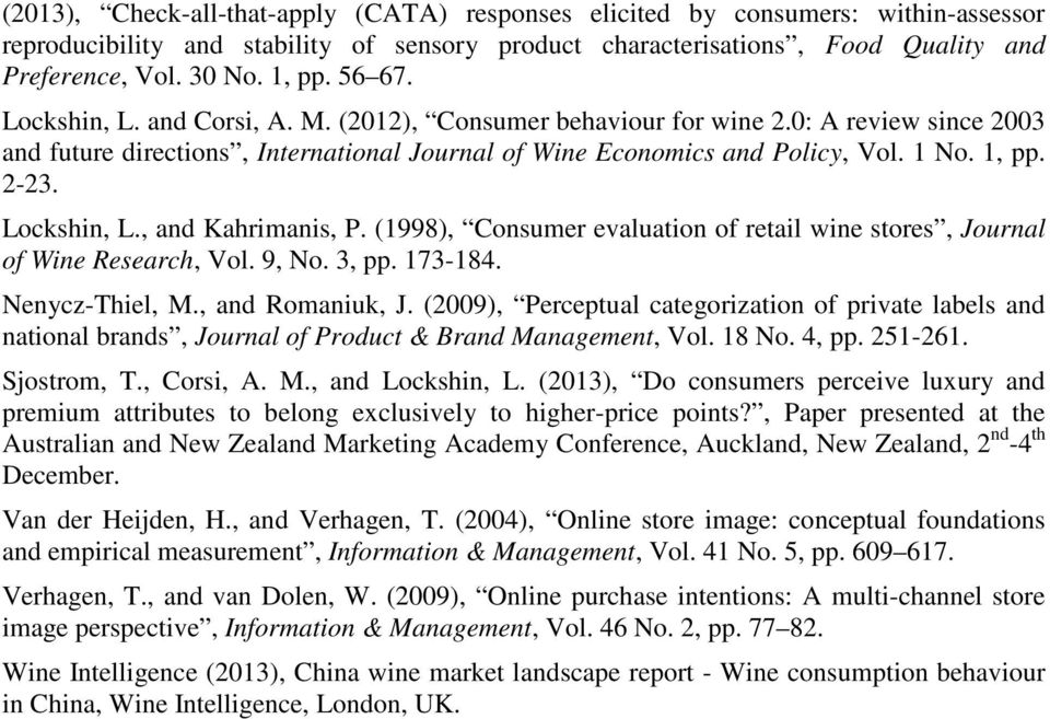 Lockshin, L., and Kahrimanis, P. (1998), Consumer evaluation of retail wine stores, Journal of Wine Research, Vol. 9, No. 3, pp. 173-184. Nenycz-Thiel, M., and Romaniuk, J.